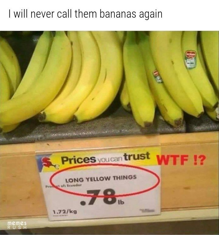 I will never call them bananas again