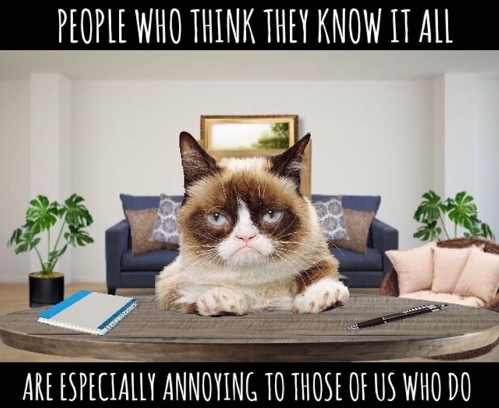 People who think they know it all are especially annoying to those of us who do