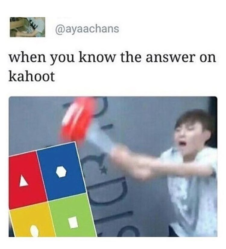 When you know the answer on kahoot