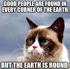 Good people are found in every corner of the earth. But the earth is round.
