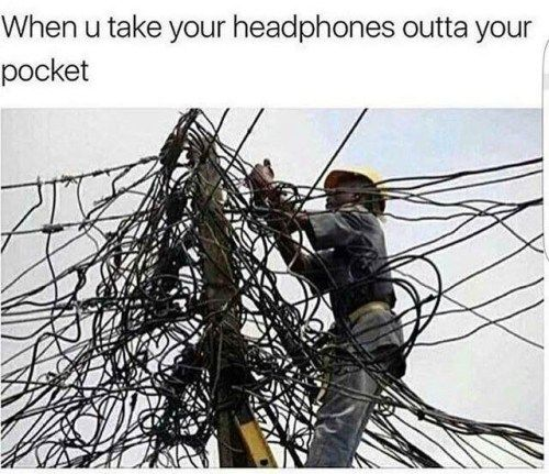 When u take your headphones outta your pocket.