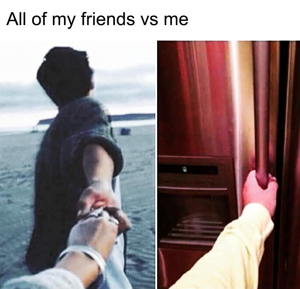 All of my friends vs me