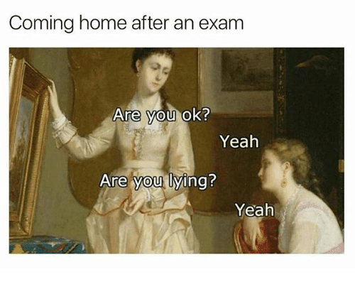 Coming home after an exam