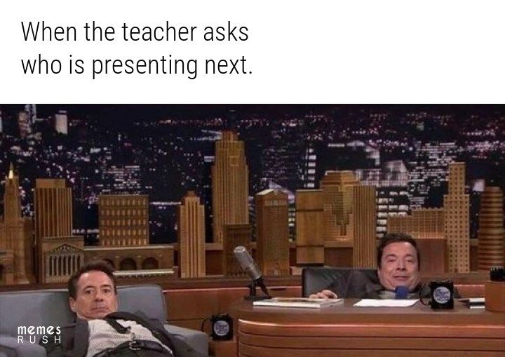 When the teacher asks who is presenting next.